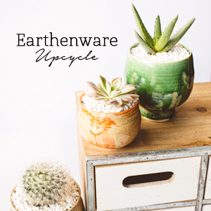 Earthenware Upcycle