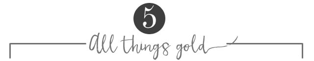 5 - All Things Gold
